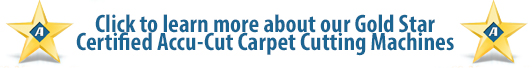 Learn more about Gold-Star Certified Accu-Cut Carpet Cutting Machines